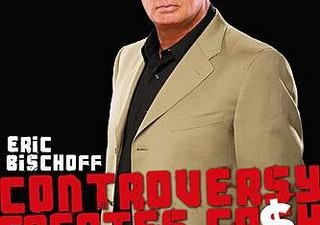 Eric Bischoff: Controversy Creates Cash Book Review