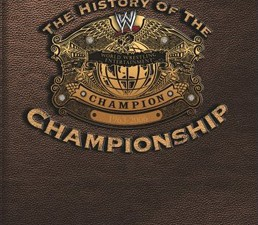 The History of the WWE Championship DVD Review
