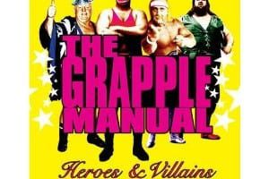 The Grapple Manual Heroes Villains From The Golden Age Of World Wrestling Book Cover