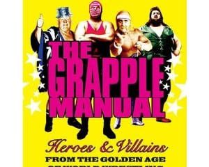 the-grapple-manual-heroes-villains-from-the-golden-age-of-world-wrestling-book-cover